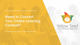 Need To Convert Your Learning Content?