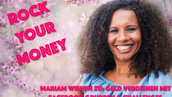 Kapitel 21: Mariam Wienen über mit Facebook Gruppen & Challenges Geld verdienen