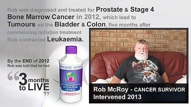 Rob McRoy   Stage 4 Prostate & Bone Marrow Cancer, tumours on the Bladder & Colon,  Leukaemia