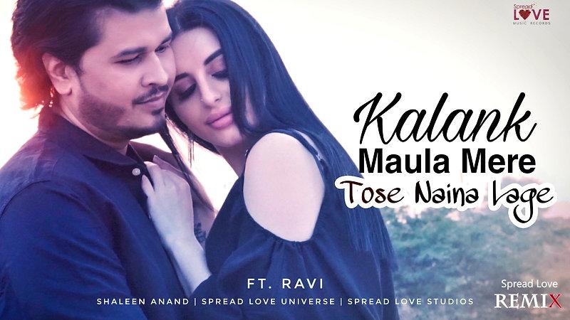 Kalank, Maula Mere, Tose Naina Lage - Reprised ft. Ravi   Shaleen Anand   Spread Love Universe