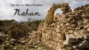 The Not So Minor Prophets - Nahum - 19-7-2020