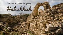The Not So Minor Prophets - Habakkuk - 2-8-2020