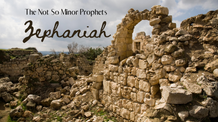 The Not So Minor Prophets - Zephaniah - 26-7-2020