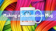 Make a Sublimation Mug from Scratch - Full Tutorial