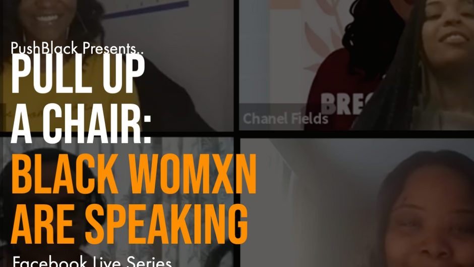 Pushblack Presents...Pull Up A Chair: Black Womxn Are Speaking