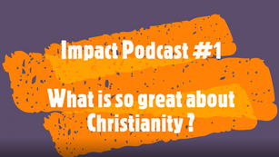 Impact Podcast #1 What is so great about Christianity?