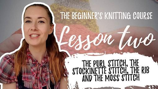 Beginners Knitting - Lesson Two: The Purl Stitch, Stockinette Stitch, Rib Stitch, Moss Stitch Pattern
