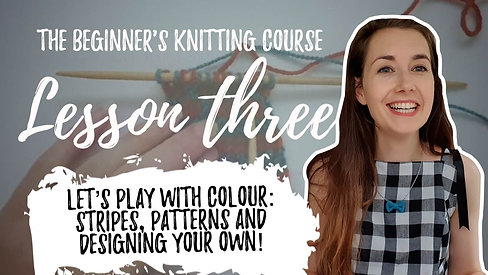 Beginners Knitting - Lesson Three: Let's play with colour! Stripes, Patterns and designing your own!