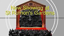 Now Showing at St Rumon's Garden