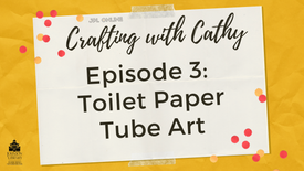 Crafting with Cathy! Ep. 3 - Toilet Paper Tube Art