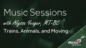 Trains, Animals & Moving - Music w/ Alyssa