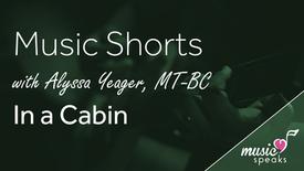 In a Cabin - Music Short w/ Alyssa