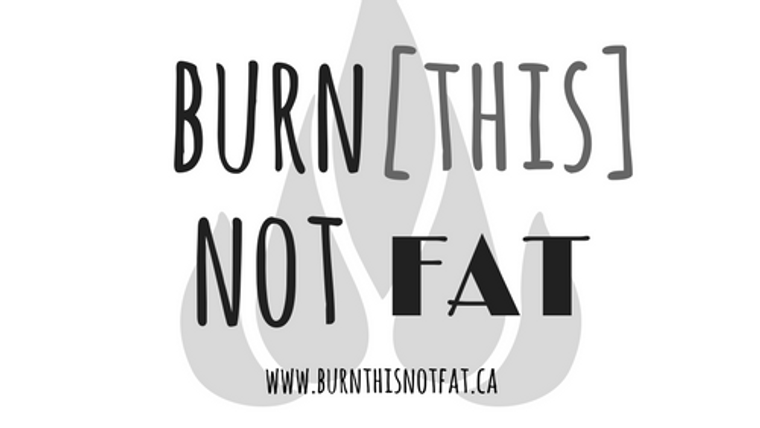 Burn This, Not Fat