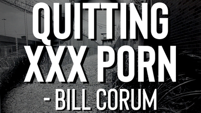 Quitting XXX Porn - Bill Corum