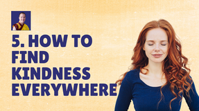 5. How to Find Kindness Everywhere