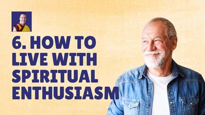 6. How to Live with Spiritual Enthusiasm