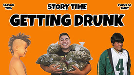 Getting Drunk : Story Time