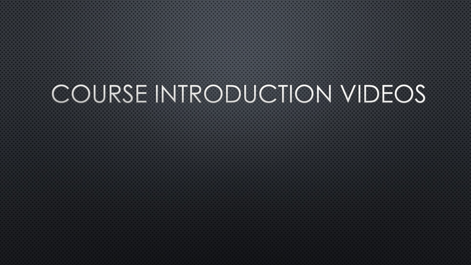 Course Introduction Videos