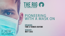 The RIG | The Pioneers Church: Pioneering With a Mask On