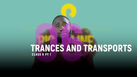Class 6 | Trances and Transports (PT. 1)