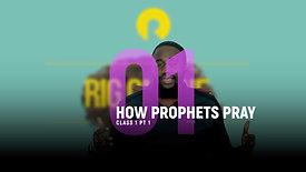 Class 1 | How Prophets Pray (PT. 1)