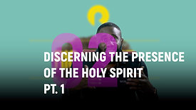 Class 2 | Discerning the Presence of the Holy Spirit Pt. 1