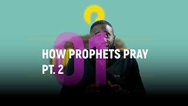 Class 1| How Prophets Pray Pt. 2