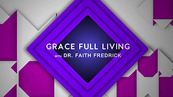 Grace Full Living #1 - Understanding Faith