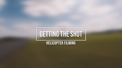 Getting The Shot - Helicopter Filming