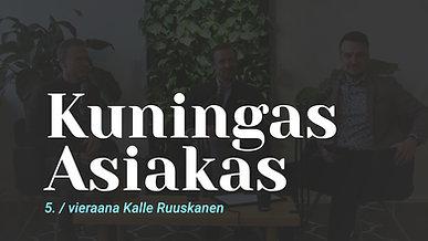Kuningas Asiakas vieraana hallitusammattilainen Kalle Ruuskanen