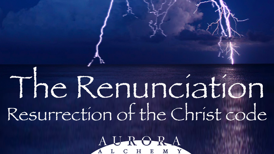 The Renunciation : Resurrecting the Christ Code