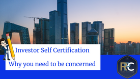 Investor Self Certification - Why you need to be concerned