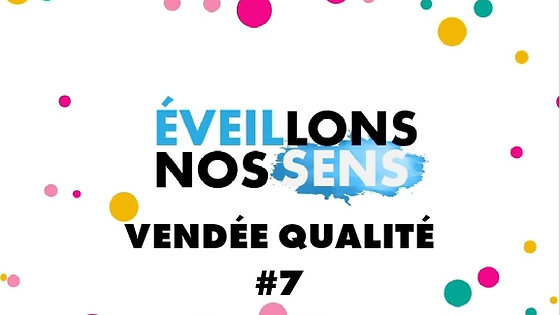 VENDÉE QUALITÉE- ÉVEILLONS NOS SENS #7