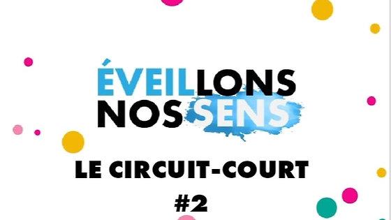 LE CIRCUIT-COURT- ÉVEILLONS NOS SENS #2