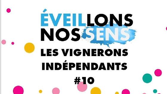 LES VIGNERONS INDÉPENDANTS- ÉVEILLONS NOS SENS #10