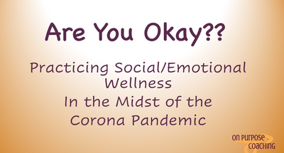 Practicing Emotional Awareness and Self-Care during Covid-19 Pandemic