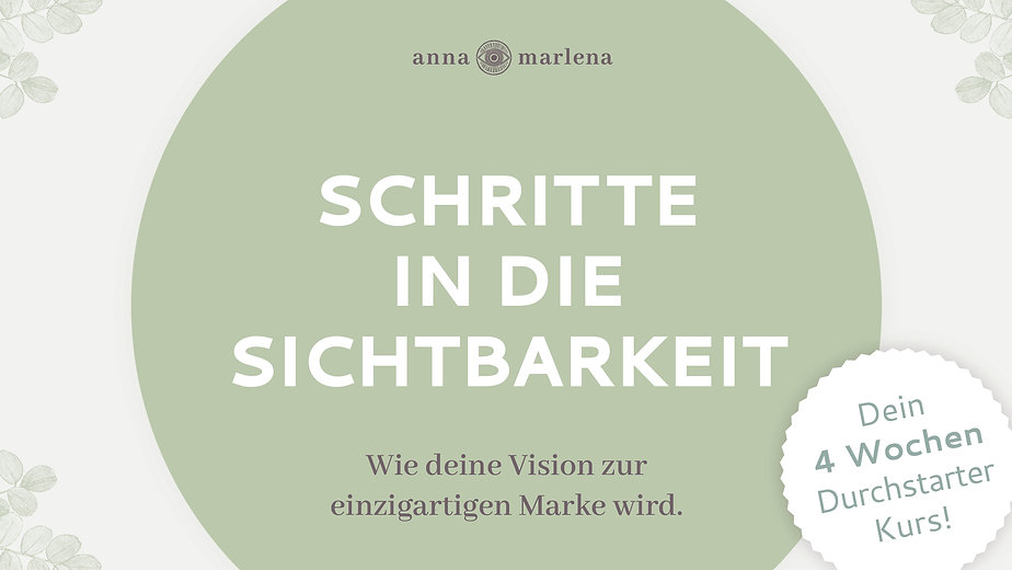 ONLINE KURS - Schritte in die Sichtbarkeit - Wie deine Vision zur einzigartigen Marke wird.