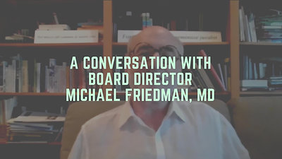 A Conversation with Board Director Michael Friedman, MD