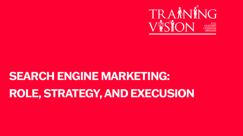SEARCH ENGINE MARKETING: ROLE, STRATEGY & EXECUTION 101