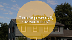 Can Solar Power Really Save You Money_