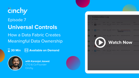 Episode 7. Universal Controls: How a Data Fabric creates meaningful data ownership