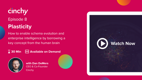 Episode 8. Plasticity: How to enable schema evolution and enterprise intelligence by borrowing a key concept from the human brain