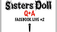 Sisters Doll Q+A Facebook Livestream #2