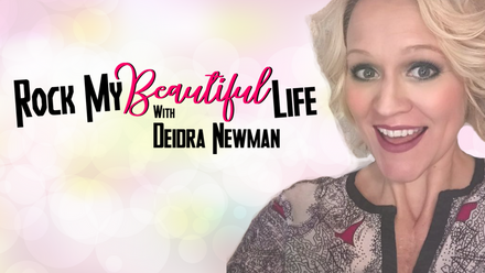 Rock My Beautiful Life with Deidra (DeeDee) Newman