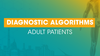 Diagnostic Algorithms - Adult Patients