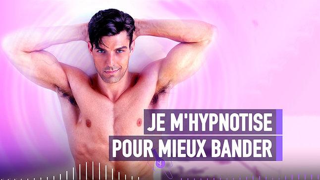 #017 JE M'HYPNOTISE POUR MIEUX BANDER
