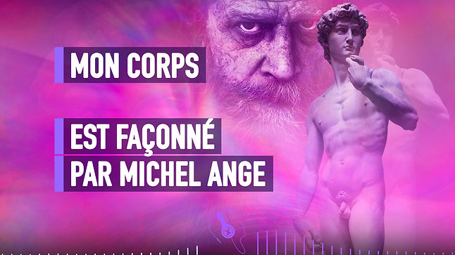 #016 MON CORPS EST FAÇONNÉ PAR MICHEL-ANGE_V2