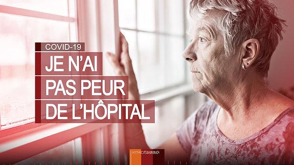 COV11 JE N'AI PAS PEUR DE L'HÔPITAL