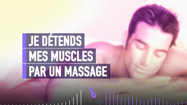 #092 JE DÉTENDS MES MUSCLES PAR UN MASSAGE