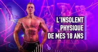 #140 L'INSOLENT PHYSIQUE DE MES 18 ANS